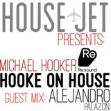 HOUSE JET PRESENTS: MICHAEL HOOKER - HOOKED ON HOUSE - GUEST MIX: ALEJANDRO PALAZON