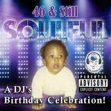 46 & Still Soulful - A DJ's Birthday Celebration!