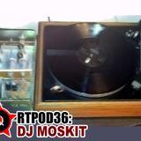 RTPOD36: DJ Moskit