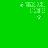 40 Fingers Cartel episode 82 by Eskill (20-6-17)