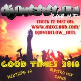 DJ OVERFLOW MTL -  Mixtape #6 Good Times 2018 (Electro Dance Mix)