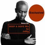 Exclusive! Deep House Music DJ Mix by JaBig - DEEP & DOPE BONUS 021