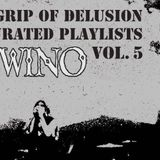 Grip Of Delusion Curated Playlists: Vol. 5 WINO