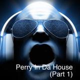 Perry In Da House (Part 1)