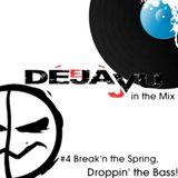 DéJà-Vu in the mix - Episode #4 - Breakn' the Spring, Droppin' the Bass! (04.03.2013)