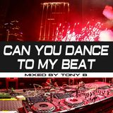 Can You Dance To My Beat Mixed By Tony B