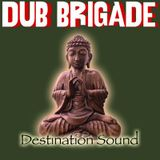DUB BRIGADE EPISODE 12 - DESTINATION SOUND