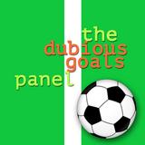 The Dubious Goals Panel Episode 7