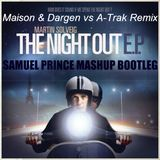 Martin Solveig - The Night Out (Maison & Dargen vs A-Trak Remix) (Samuel Prince Mashup Bootleg)