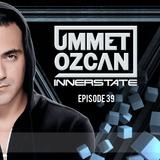 Ummet Ozcan Presents Innerstate EP 39