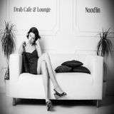 Drab Cafe & Lounge ~ Nood'lin