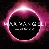 Max Vangeli Presents - CODE RADIO - Episode 078