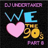 DJ UNDERTAKER WE LOVE THE 90´S PART 8
