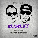 219 Boys present #LOWLiFE ft. Boots N Pants