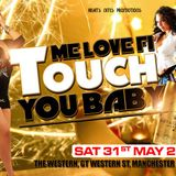 ME LOVE FI TOUCH YOU BABY - PROMO MIX - Saturday 31st May 2014 @THE WESTERN, M16 7PA