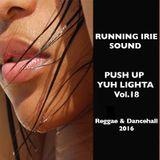 PUSH UP YUH LIGHTA VOL.18 - RUNNING IRIE SOUND - 2016