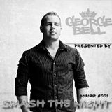 George Bell - Smash The Night podcast #001