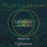 Rhythmic Spaces Episode 62 mixed by Taimoore