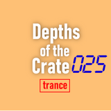 Depths of the Crate 025 [Trance]