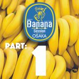 Banana Session Osaka Part 1 of 4