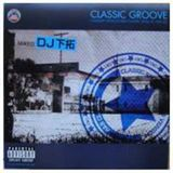 Classic Groove Mixed By DJ下拓