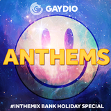 Gaydio Anthems #InTheMix - August Bank Holiday 2017