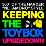 "360° of Harder ""Netamono"" Style - Keeping the toy-box upside-down -"