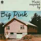 Music Inspired By Big Pink: Under the influence of The Band