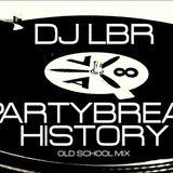 DJ LBR PARTY BREAK HISTORY ep35