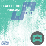 Place of House Podcast #39