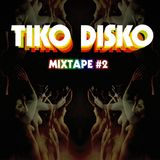 Tiko Disko: Mixtape #2