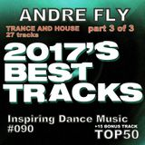 Andre Fly - Inspiring Dance Music #090 BEST TRACKS OF 2017 - TRANCE HOUSE 3of3 (06.01.18)