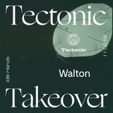 Walton [Tectonic Takeover] - 11th February 2018