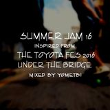 SUMMER JAM 16 INSPIRED FROM THE TOYOTA FES 2016 UNDER THE BRIDGE MIXED BY YOMETB!