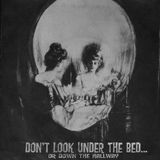 Don't Look Under The Bed Or Down The Hallway