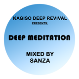 KAGISO DEEP REVIVAL PRES - DEEP MEDITATION (MIXED BY SANZA)