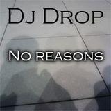 Dj Drop - No reasons