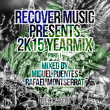 Recover Music Presents 2k15 Yearmix Part 1 (Mixed By: Miguel Puentes & Rafael Montserrat)