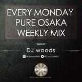 EVERY MONDAY PURE OSAKA WEEKLY MIX MIXED BY DJ woods