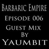 Barbaric Empire 006 (Guest Mix By Yaumbit)