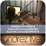 Andrez LIVE! S09E27B On 24.02.2016 GUEST MIX & INTERVIEW: PACHO B (Ellectrica)
