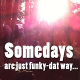 Somedays are just funky-dat way