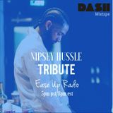 EASE UP DASH SHOW 008 - Nipsey Hussle tribute @DJEASE_ @NIKALFIELDZ