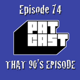 Episode 74 - That 90s Episode