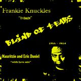 "Frankie Knuckles - Tears of Blind - Mauritzio & Eric Daniel With Love ""TRIBUTE"" MIx"