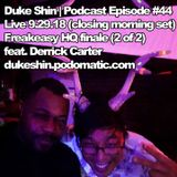 Podcast Episode #44: Duke Shin Live at Freakeasy HQ Finale (2 of 2) feat. Derrick Carter 9.29.18