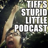 Tiff's Stupid Little Podcast - April 21, 2013