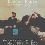 Deejay Manie podcast aflevering tien (#wieismanie deel 3) (met DNS en EZD)