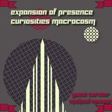 Expansion of Presence: Curiosities Macrocosm Series 2 show #1 w/Guest Curator Michael Mooser