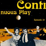 Continuous Play Episode 31